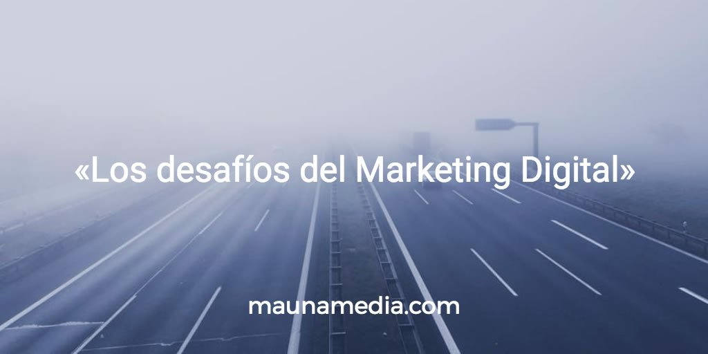 Los desafíos del Marketing Digital