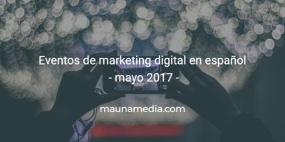 eventos de marketing digital mayo 2017