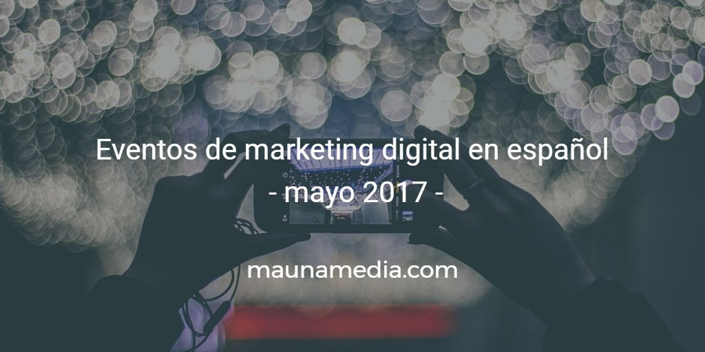 eventos de marketing digital mayo 2017