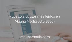 Los 10 artículos más leídos en Mauna Media este 2020