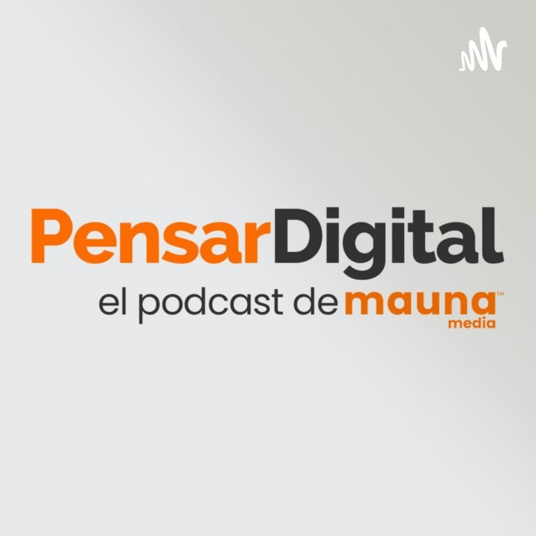 Pensar Digital el podcast de Mauna Media
